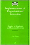 Implementation of Organizational Innovation: Studies of Academic and Research Libraries - Peter Clayton