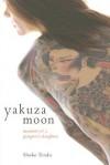 Yakuza Moon: Memoirs of a Gangster's Daughter - Shoko Tendo, Louise Heal