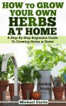 How To Grow Your Own Herbs At Home - Michael Curtis