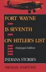 Fort Wayne is Seventh on Hitler's List: Indiana Stories - Michael Martone