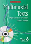 Multimodal Texts. Year 6 - Celia Warren, Gill Matthews, Sue Graves