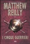 I cinque guerrieri - Matthew Reilly, Mara Dompè