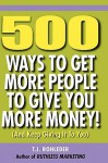 500 Ways to Get More People to Give You More Money! - T.J. Rohleder