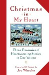 Christmas in My Heart: Three Treasuries of Heartwarming Stories in One Volume - Joe L. Wheeler