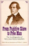 From Fugitive Slave to Free Man: The Autobiographies of William Wells Brown - William Wells Brown, William L. Andrews