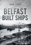 Belfast Built Ships - John Lynch