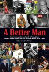 A Better Man: True American Heroes Speak to Young Men on Love, Power, Pride and What It Really Means to Be a Man - Kelly H. Johnson