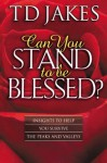 Can You Stand to Be Blessed?: Insights to Help You Survive the Peaks and Valleys - T.D. Jakes