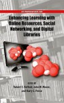 Enhancing Learning with Online Resources, Social Networking, and Digital Libraries - Robert Belford, John Moore, Harry Pence