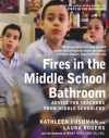 Fires in the Middle School Bathroom: Advice for Teachers from Middle Schoolers - Kathleen Cushman, Laura Rogers