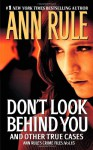 Don't Look Behind You and Other True Cases - Ann Rule