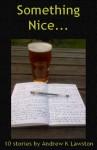 Something Nice - 10 Stories - Andrew K. Lawston