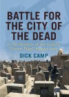 Battle for the City of the Dead: In the Shadow of the Golden Dome, Najaf, August 2004 - Dick Camp
