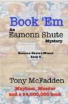 Book 'em: An Eamonn Shute Mystery - Tony McFadden