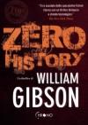 Zero History (Ciclo di Bigend, #3) - William Gibson, Daniele Brolli