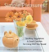 Simple Pleasures: Soothing Suggestions and Small Comforts for Living Well Year Round - Susannah Seton, Robert Taylor, David Greer
