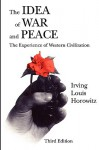 The Idea of War and Peace: The Experience of Western Civilization - Irving Louis Horowitz