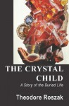 The Crystal Child: A Story of the Buried Life - Theodore Roszak