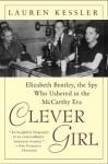 Clever Girl: Elizabeth Bentley, the Spy Who Ushered in the McCarthy Era - Lauren Kessler
