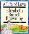 A Life Of Love: The Story Of Elizabeth Barrett Browning - Mary Logue