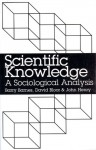 Scientific Knowledge: A Sociological Analysis - Barry Barnes, David Bloor, John Henry