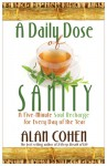 A Daily Dose of Sanity: A Five-Minute Soul Recharge for Every Day of the Year - Alan Cohen