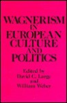 Wagnerism in European culture and politics - David Clay Large, William Weber, Anne Dzamba Sessa