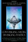 Converging Media, Diverging Politics: A Political Economy of News Media in the United States and Canada - David Skinner