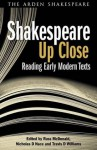 Shakespeare Up Close: Reading Early Modern Texts - Nicholas D Nace, Russ McDonald, Travis D Williams