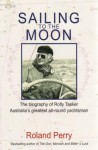 Sailing to the Moon: The Biography of Rolly Tasker - Roland Perry