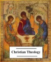 The Ultimate Anthology of Christian Theology (20+ works with an active table of contents) - Desiderius Erasmus, Ignatius, Martin Luther, John Henry Newman, John of Damascus, Thomas Aquinas, Various, Augustine of Hippo