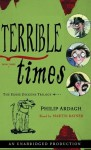 Terrible Times: The Eddie Dickens Trilogy Book Three (Audio) - Philip Ardagh, Martin Rayner