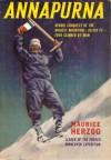 Annapurna: First Conquest of an 8000- Meter Peak, 26,493 feet - Maurice Herzog, Tea Morin, Janet Adam Smith, Marcel Ichac