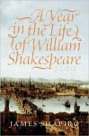 A Year in the Life of William Shakespeare - James Shapiro