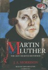Martin Luther: The Lion-Hearted Reformer (Christian Hero Series) - J.A. Morrison