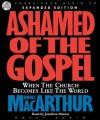 Ashamed of the Gospel: When the Church Becomes Like the World - John F. MacArthur Jr., Jonathan Marosz