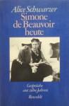 Simone de Beauvoir heute: Gespräche aus zehn Jahren, 1971-1982 - Alice Schwarzer