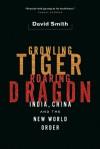 Growling Tiger, Roaring Dragon: India, China, and the New World Order - David Smith