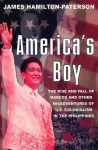 America's Boy: A Century of Colonialism in the Philippines - James Hamilton-Paterson