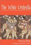 The White Umbrella - Patricia Elliott