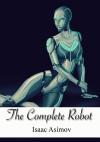 The Complete Robot (Robot, #0.3) - Isaac Asimov