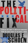 The Political Fix: Changing the Game of American Democracy, from the Grassroots to the White House - Douglas Schoen