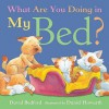 What Are You Doing In My Bed? (Little Tiger Mini Hardbacks) - David Bedford, Daniel Howarth