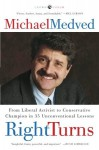 Right Turns: From Liberal Activist to Conservative Champion in 35 Unconventional Lessons - Michael Medved