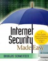 Internet Security Made Easy: A Plain-English Guide to Protecting Yourself and Your Company Online - Douglas Schweitzer