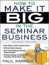 How to Make It Big in the Seminar Business - Paul Karasik