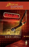 Dead Air (Steeple Hill Love Inspired Suspense #189) - Robin Caroll
