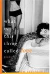 What Is This Thing Called Love: Poems - Kim Addonizio