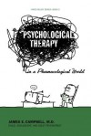 Psychological Therapy in a Pharmacological World - James E. Campbell