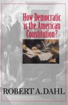 How Democratic Is the American Constitution? (Castle Lectures Series) - Robert A. Dahl